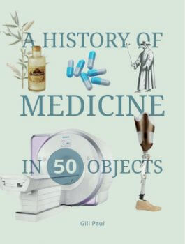 A History of Medicine in 50 Objects by Gill Paul